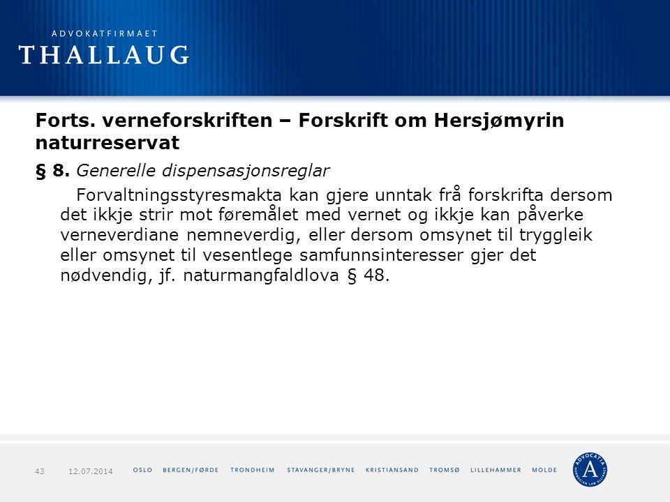 Forts. verneforskriften – Forskrift om Hersjømyrin naturreservat § 8. Generelle dispensasjonsreglar Forvaltningsstyresmakta kan gjere unntak frå forsk