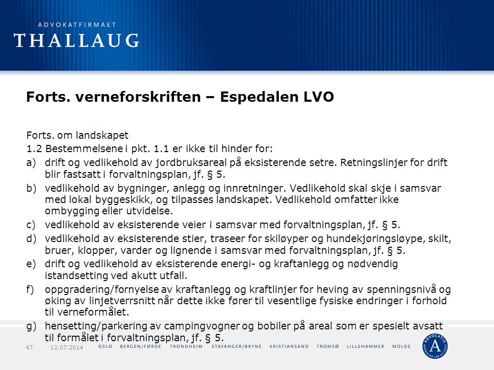 Forts. verneforskriften – Espedalen LVO Forts. om landskapet 1.2 Bestemmelsene i pkt. 1.1 er ikke til hinder for: a)drift og vedlikehold av jordbruksa