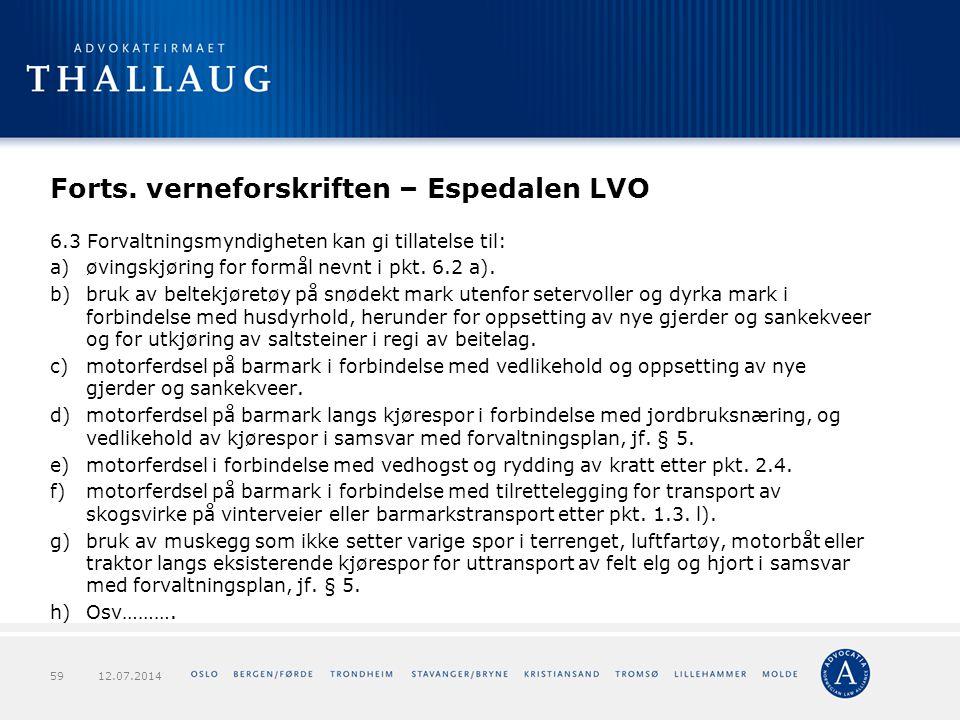 Forts. verneforskriften – Espedalen LVO 6.3 Forvaltningsmyndigheten kan gi tillatelse til: a)øvingskjøring for formål nevnt i pkt. 6.2 a). b)bruk av b