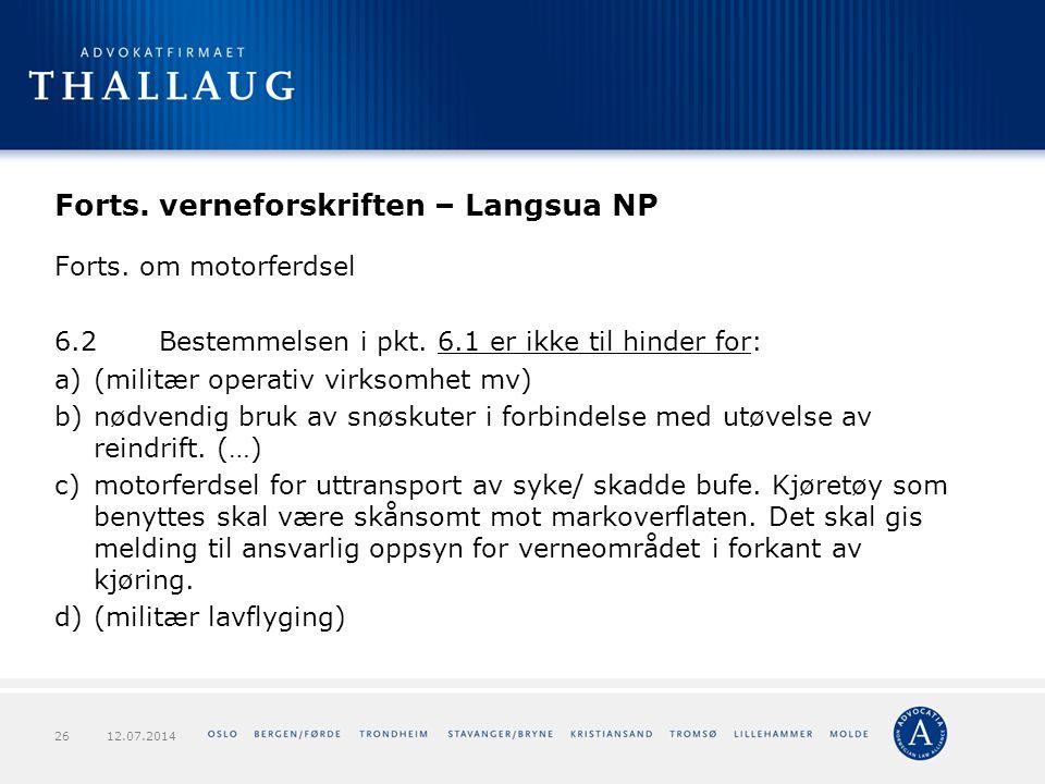 Forts. verneforskriften – Langsua NP Forts. om motorferdsel 6.2Bestemmelsen i pkt. 6.1 er ikke til hinder for: a)(militær operativ virksomhet mv) b)nø