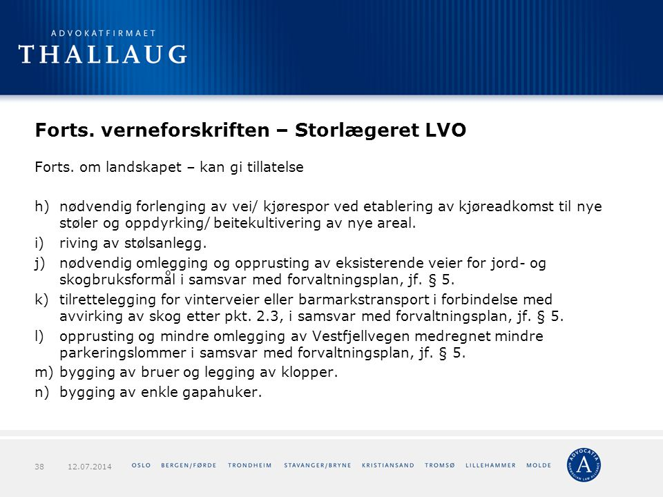 Forts. verneforskriften – Storlægeret LVO Forts. om landskapet – kan gi tillatelse h)nødvendig forlenging av vei/ kjørespor ved etablering av kjøreadk