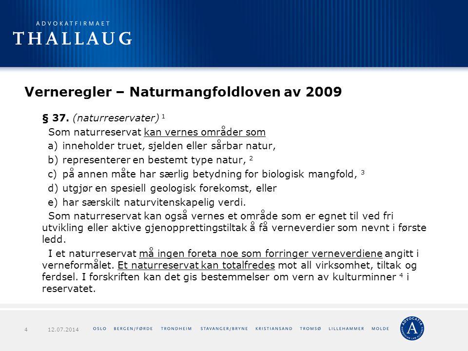 Verneregler – Naturmangfoldloven av 2009 § 37. (naturreservater) 1 Som naturreservat kan vernes områder som a)inneholder truet, sjelden eller sårbar n
