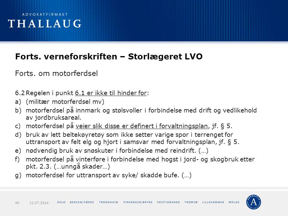 Forts. verneforskriften – Storlægeret LVO Forts. om motorferdsel 6.2Regelen i punkt 6.1 er ikke til hinder for: a)(militær motorferdsel mv) b)motorfer