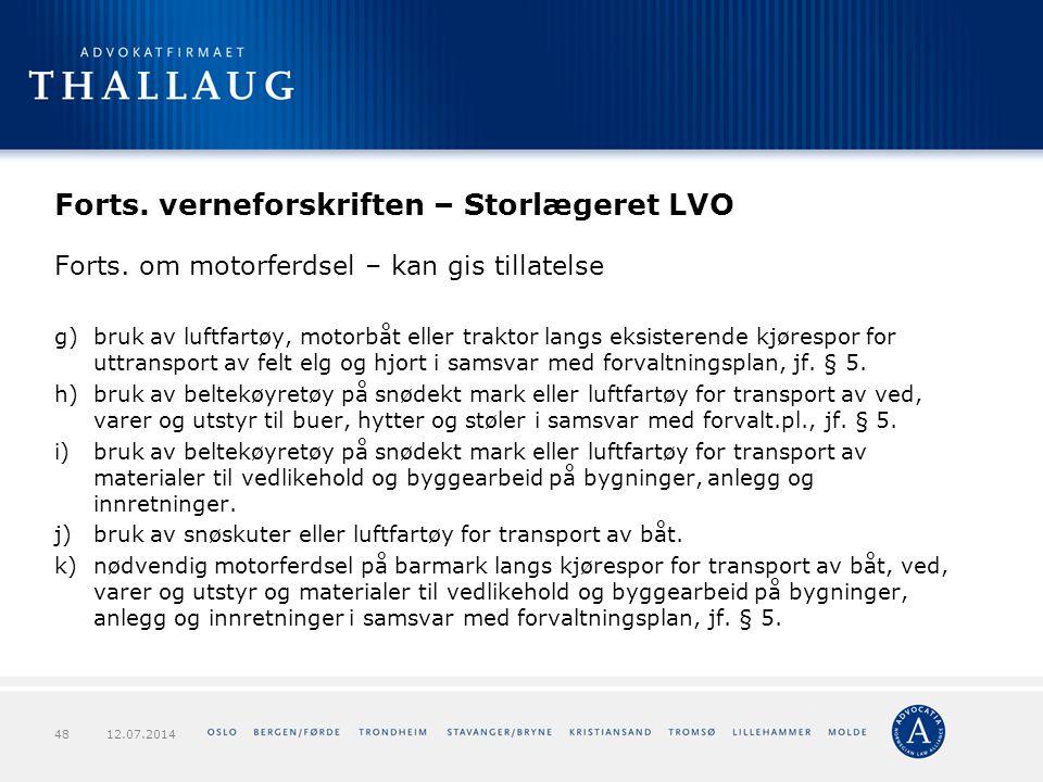 Forts. verneforskriften – Storlægeret LVO Forts. om motorferdsel – kan gis tillatelse g)bruk av luftfartøy, motorbåt eller traktor langs eksisterende