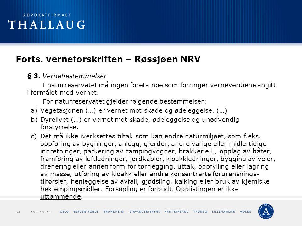 Forts. verneforskriften – Røssjøen NRV § 3. Vernebestemmelser I naturreservatet må ingen foreta noe som forringer verneverdiene angitt i formålet med