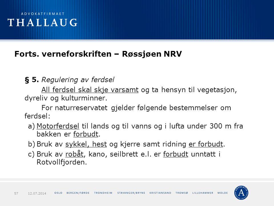 Forts. verneforskriften – Røssjøen NRV § 5. Regulering av ferdsel All ferdsel skal skje varsamt og ta hensyn til vegetasjon, dyreliv og kulturminner.