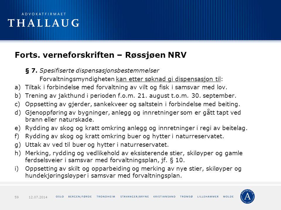 Forts. verneforskriften – Røssjøen NRV § 7. Spesifiserte dispensasjonsbestemmelser Forvaltningsmyndigheten kan etter søknad gi dispensasjon til: a)Til