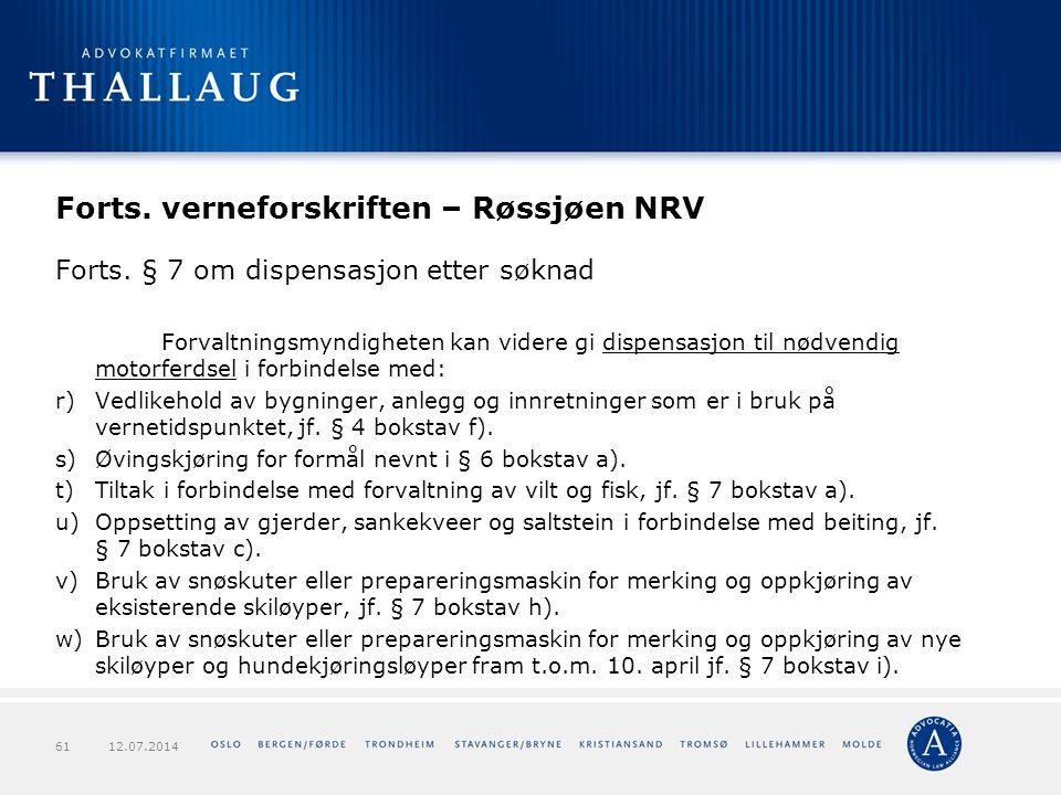 Forts. verneforskriften – Røssjøen NRV Forts. § 7 om dispensasjon etter søknad Forvaltningsmyndigheten kan videre gi dispensasjon til nødvendig motorf