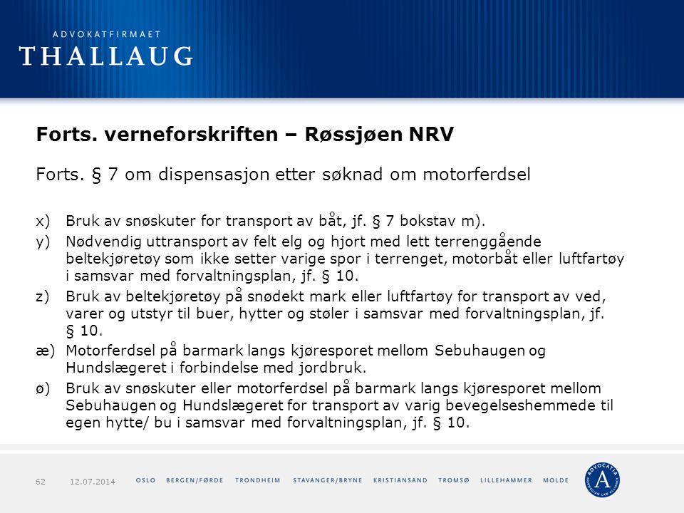 Forts. verneforskriften – Røssjøen NRV Forts. § 7 om dispensasjon etter søknad om motorferdsel x)Bruk av snøskuter for transport av båt, jf. § 7 bokst