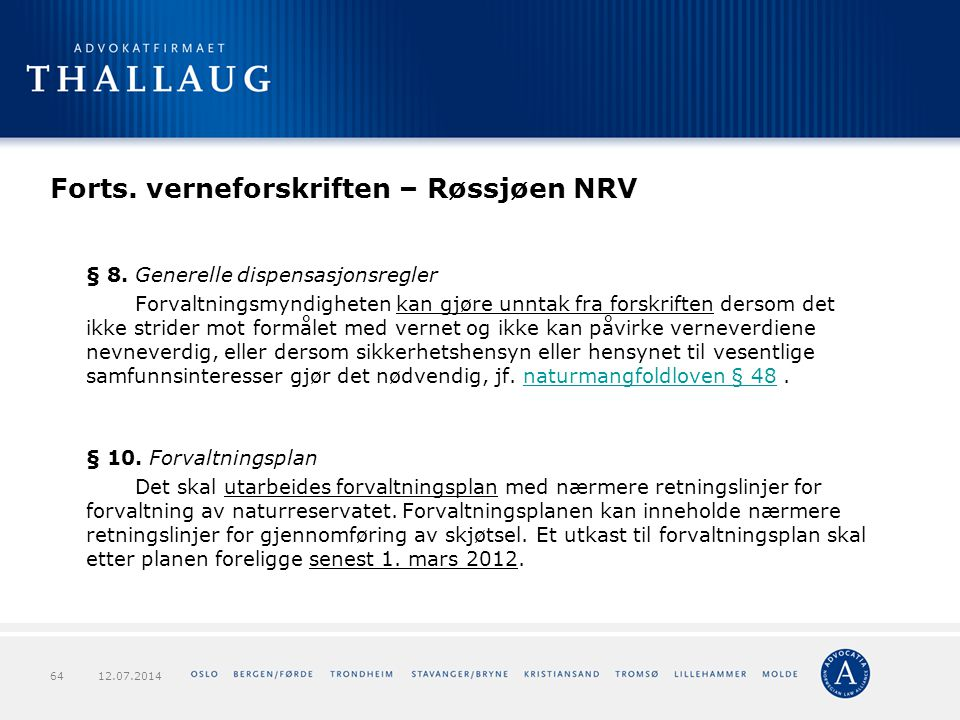 Forts. verneforskriften – Røssjøen NRV § 8. Generelle dispensasjonsregler Forvaltningsmyndigheten kan gjøre unntak fra forskriften dersom det ikke str