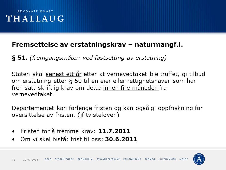 Fremsettelse av erstatningskrav – naturmangf.l. § 51. (fremgangsmåten ved fastsetting av erstatning) Staten skal senest ett år etter at vernevedtaket