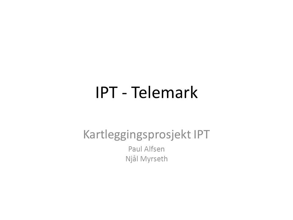IPT - Telemark Kartleggingsprosjekt IPT Paul Alfsen Njål Myrseth