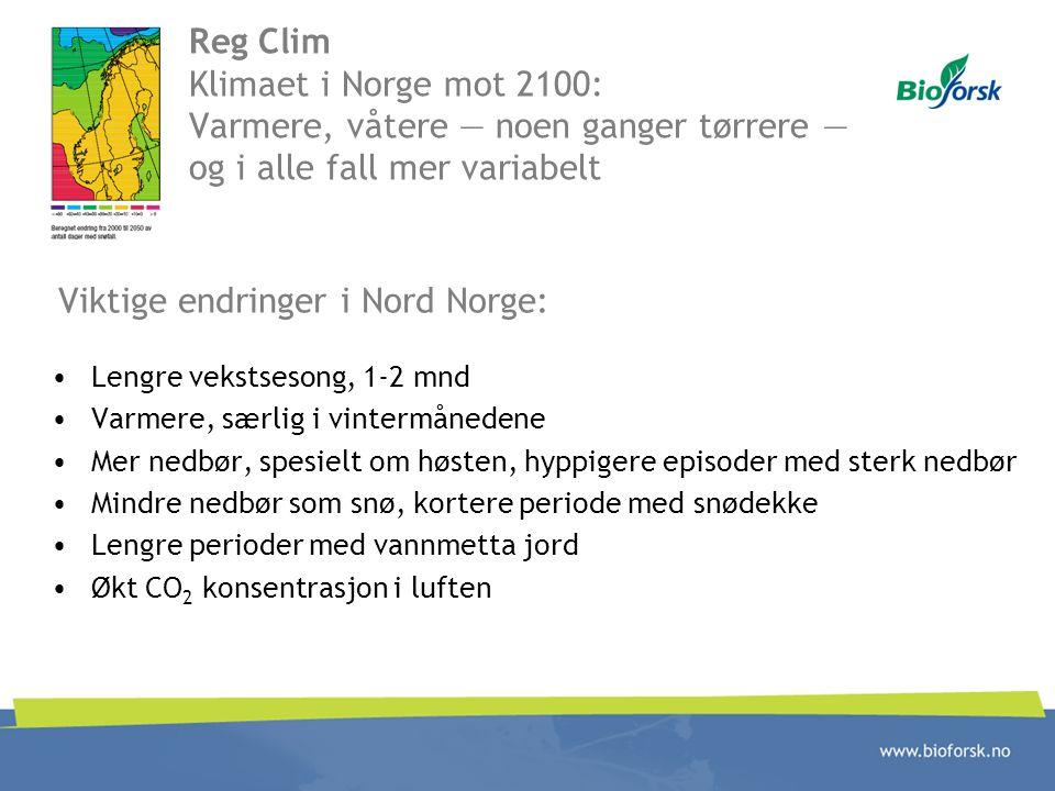 Reg Clim Klimaet i Norge mot 2100: Varmere, våtere — noen ganger tørrere — og i alle fall mer variabelt Lengre vekstsesong, 1-2 mnd Varmere, særlig i
