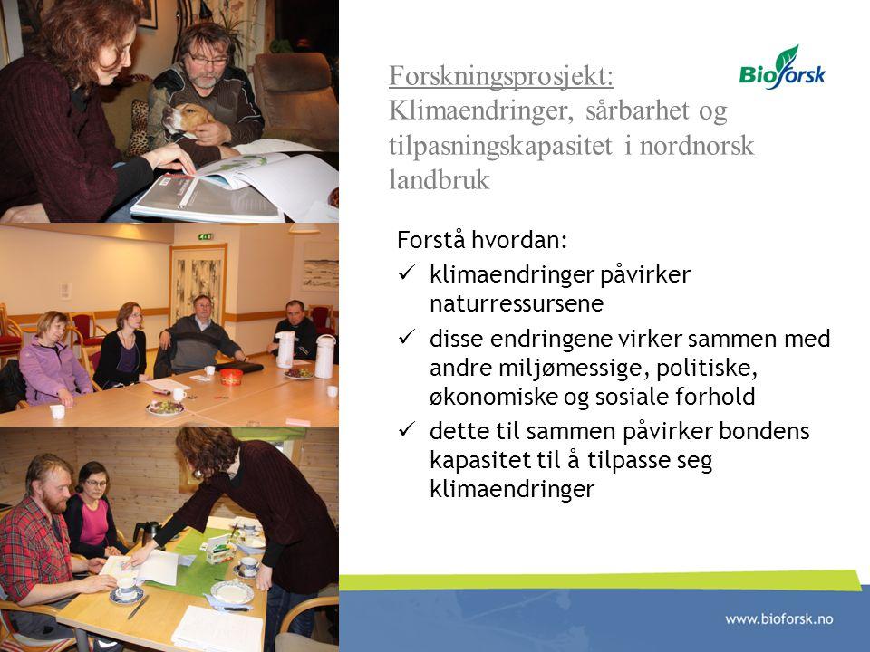 Forskningsprosjekt: Klimaendringer, sårbarhet og tilpasningskapasitet i nordnorsk landbruk Forstå hvordan: klimaendringer påvirker naturressursene dis