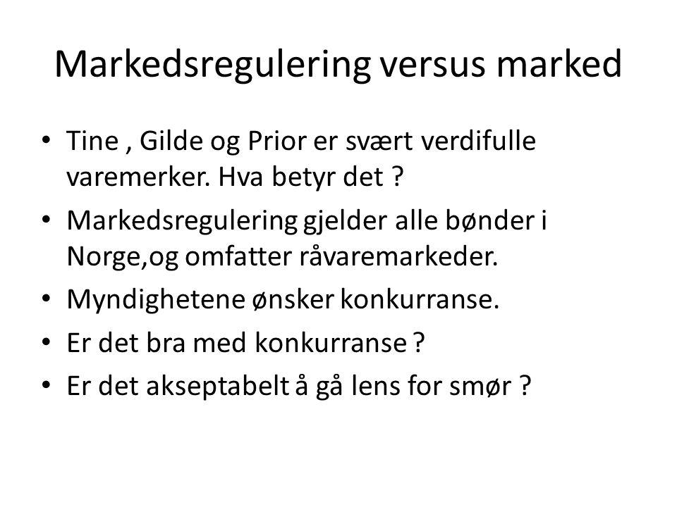 Markedsregulering versus marked Tine, Gilde og Prior er svært verdifulle varemerker.