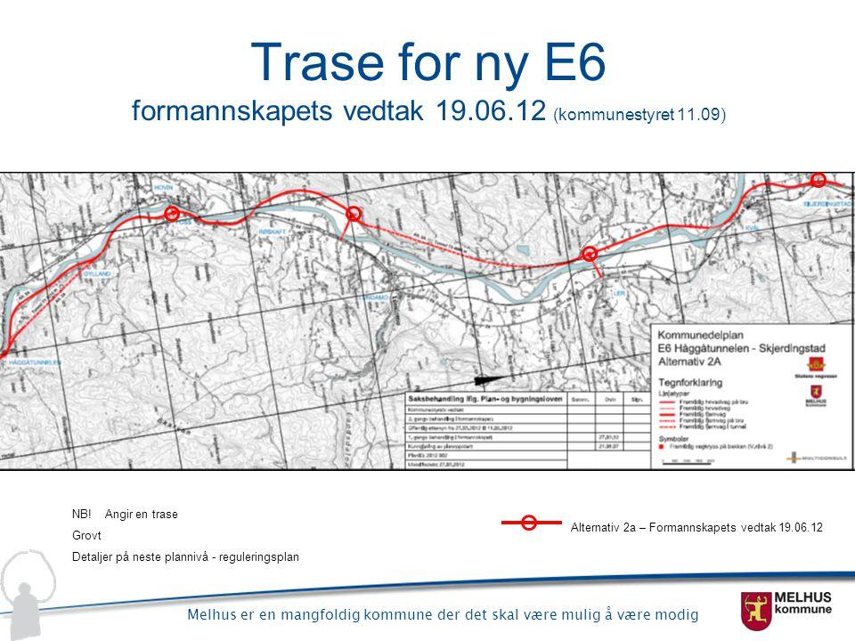 Melhus er en mangfoldig kommune der det skal være mulig å være modig Trase for ny E6 formannskapets vedtak 19.06.12 (kommunestyret 11.09) Alternativ 2