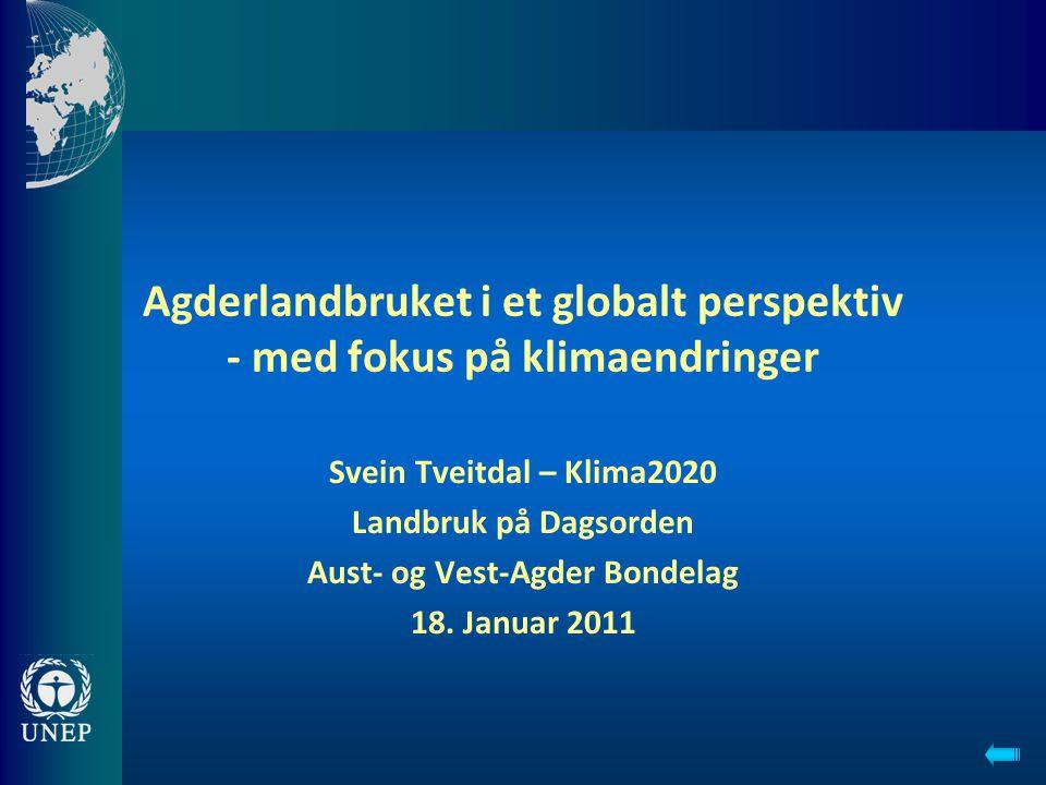 Agderlandbruket i et globalt perspektiv - med fokus på klimaendringer Svein Tveitdal – Klima2020 Landbruk på Dagsorden Aust- og Vest-Agder Bondelag 18