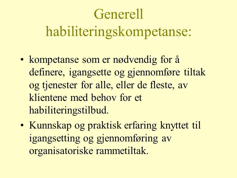 Generell habiliteringskompetanse: kompetanse som er nødvendig for å definere, igangsette og gjennomføre tiltak og tjenester for alle, eller de fleste,