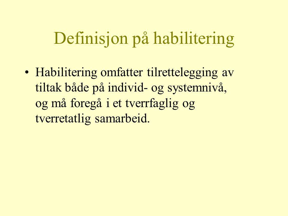 Definisjon på habilitering Habilitering omfatter tilrettelegging av tiltak både på individ- og systemnivå, og må foregå i et tverrfaglig og tverretatl