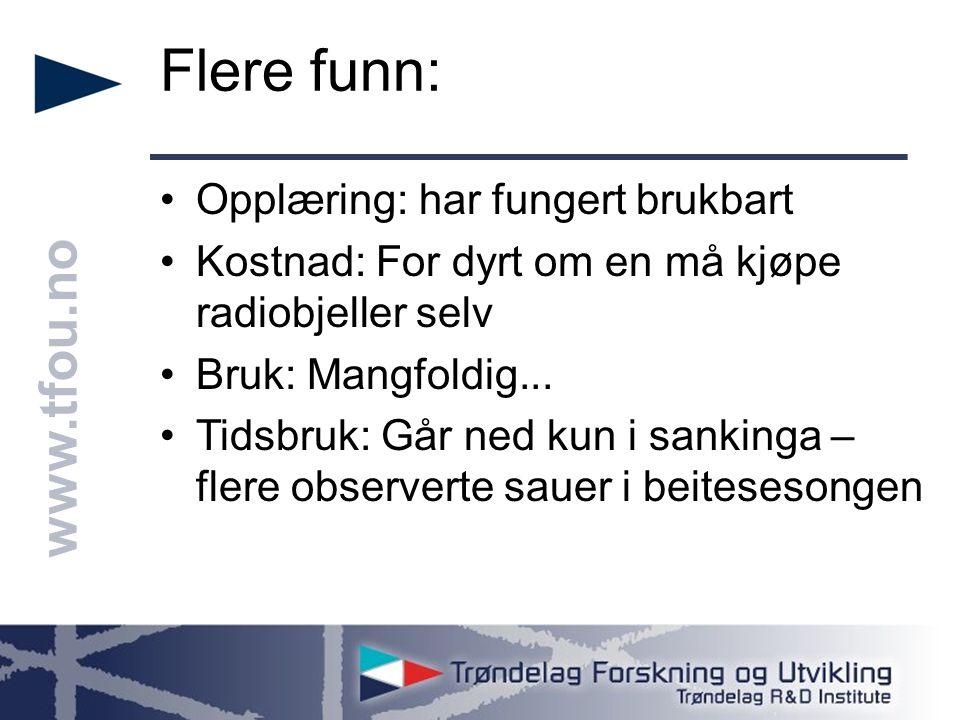 www.tfou.no Flere funn: Opplæring: har fungert brukbart Kostnad: For dyrt om en må kjøpe radiobjeller selv Bruk: Mangfoldig... Tidsbruk: Går ned kun i