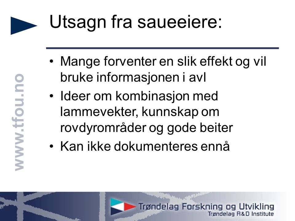 www.tfou.no Utsagn fra saueeiere: Mange forventer en slik effekt og vil bruke informasjonen i avl Ideer om kombinasjon med lammevekter, kunnskap om ro