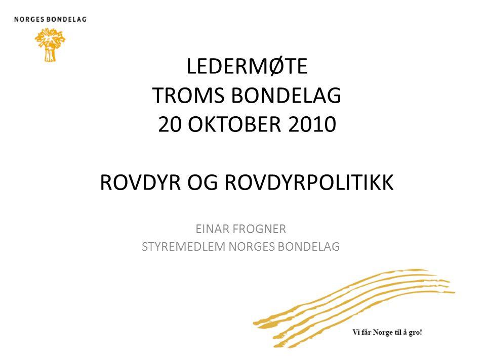 EINAR FROGNER STYREMEDLEM NORGES BONDELAG LEDERMØTE TROMS BONDELAG 20 OKTOBER 2010 ROVDYR OG ROVDYRPOLITIKK