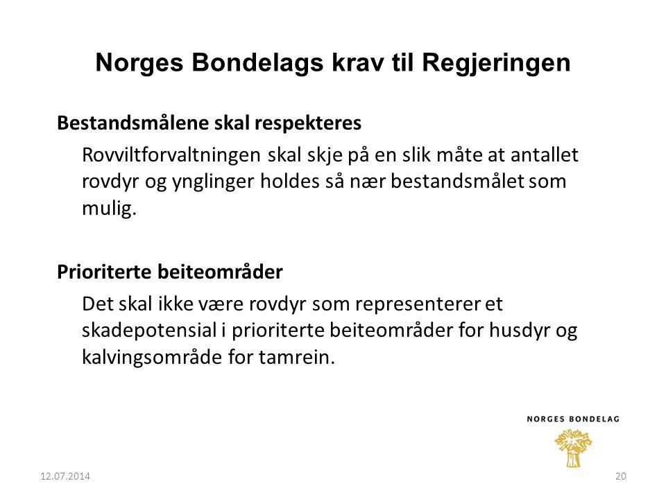 12.07.201420 Norges Bondelags krav til Regjeringen Bestandsmålene skal respekteres Rovviltforvaltningen skal skje på en slik måte at antallet rovdyr og ynglinger holdes så nær bestandsmålet som mulig.