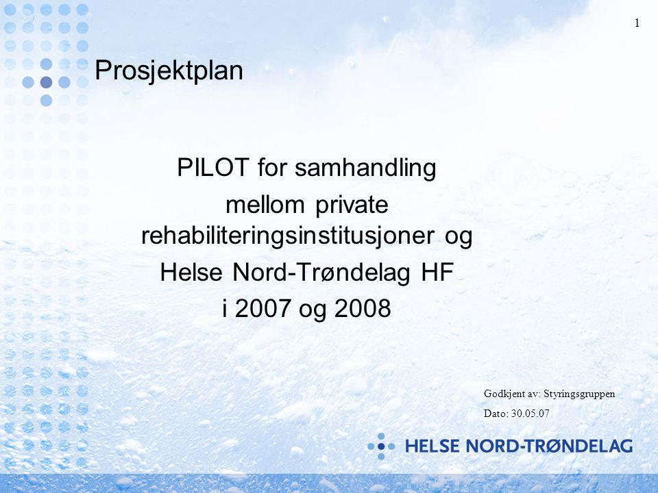 1 Prosjektplan PILOT for samhandling mellom private rehabiliteringsinstitusjoner og Helse Nord-Trøndelag HF i 2007 og 2008 Godkjent av: Styringsgruppe