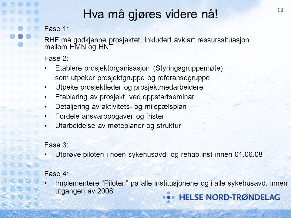 16 Hva må gjøres videre nå! Fase 2: Etablere prosjektorganisasjon (Styringsgruppemøte) som utpeker prosjektgruppe og referansegruppe. Utpeke prosjektl