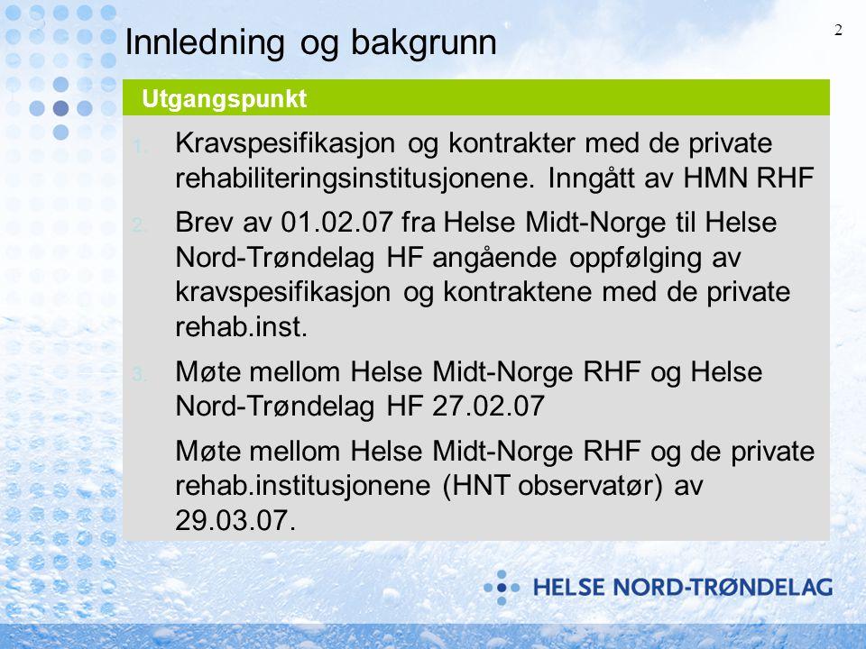 2 1. Kravspesifikasjon og kontrakter med de private rehabiliteringsinstitusjonene. Inngått av HMN RHF 2. Brev av 01.02.07 fra Helse Midt-Norge til Hel