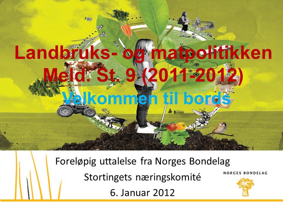 Foreløpig uttalelse fra Norges Bondelag Stortingets næringskomité 6. Januar 2012 Landbruks- og matpolitikken Meld. St. 9 (2011-2012) Velkommen til bor