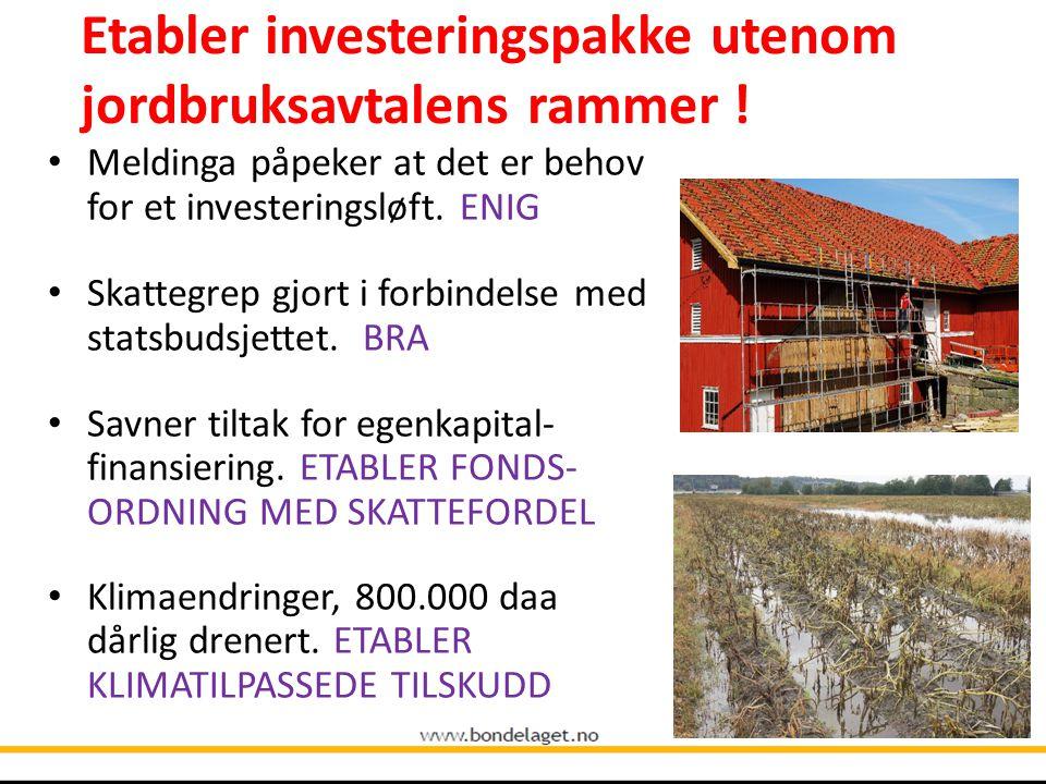 Etabler investeringspakke utenom jordbruksavtalens rammer !r Meldinga påpeker at det er behov for et investeringsløft. ENIG Skattegrep gjort i forbind