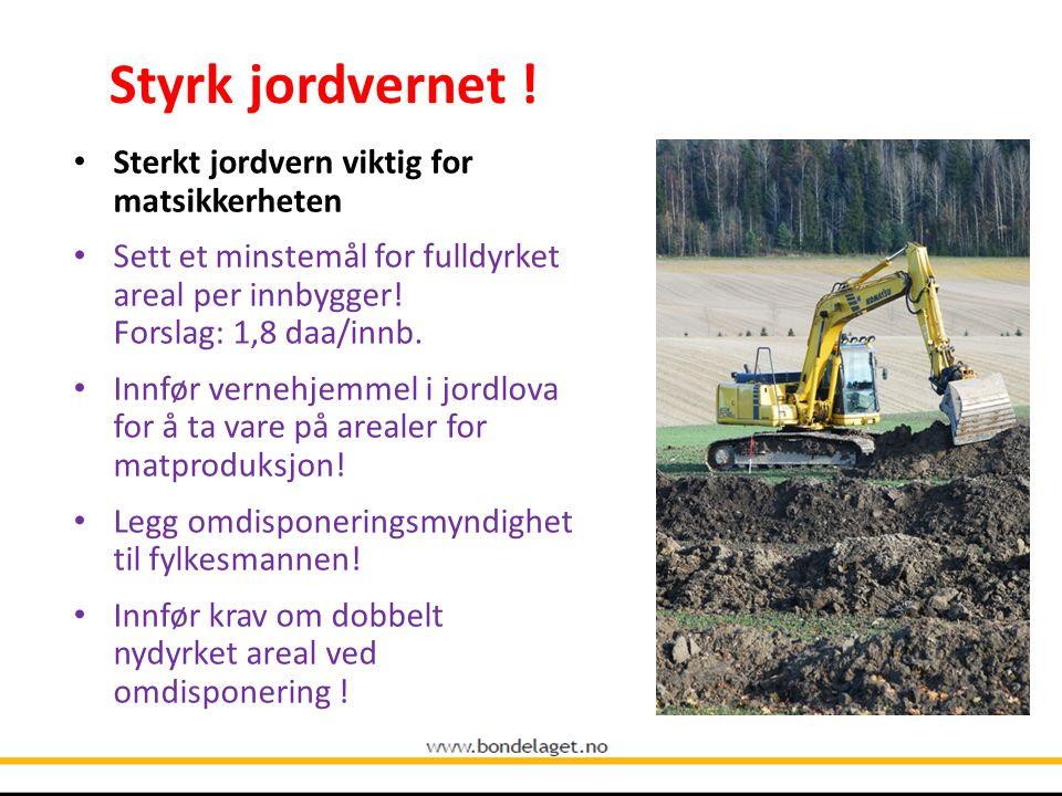 Styrk jordvernet ! Sterkt jordvern viktig for matsikkerheten Sett et minstemål for fulldyrket areal per innbygger! Forslag: 1,8 daa/innb. Innfør verne