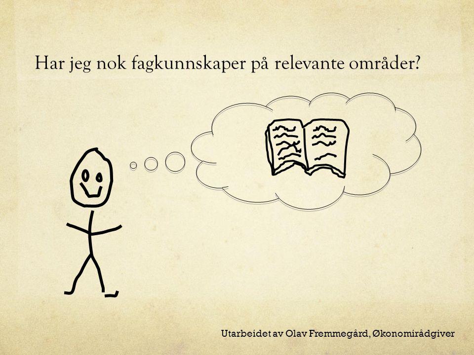 Har jeg nok fagkunnskaper på relevante områder Utarbeidet av Olav Fremmegård, Økonomirådgiver