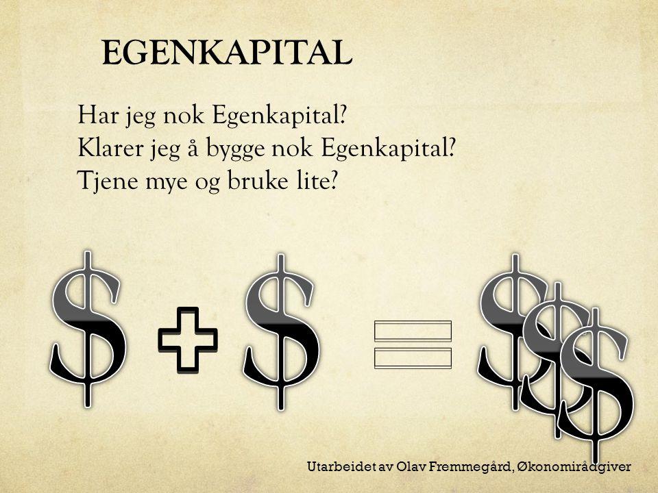 Har jeg nok Egenkapital. Klarer jeg å bygge nok Egenkapital.