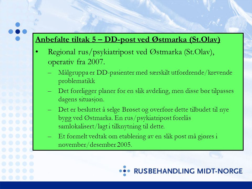 Anbefalte tiltak 5 – DD-post ved Østmarka (St.Olav) Regional rus/psykiatripost ved Østmarka (St.Olav), operativ fra 2007. –Målgruppa er DD-pasienter m