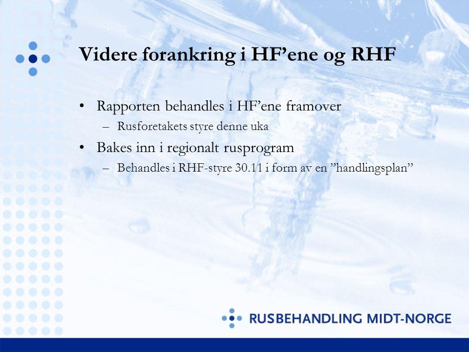 Videre forankring i HF'ene og RHF Rapporten behandles i HF'ene framover –Rusforetakets styre denne uka Bakes inn i regionalt rusprogram –Behandles i R