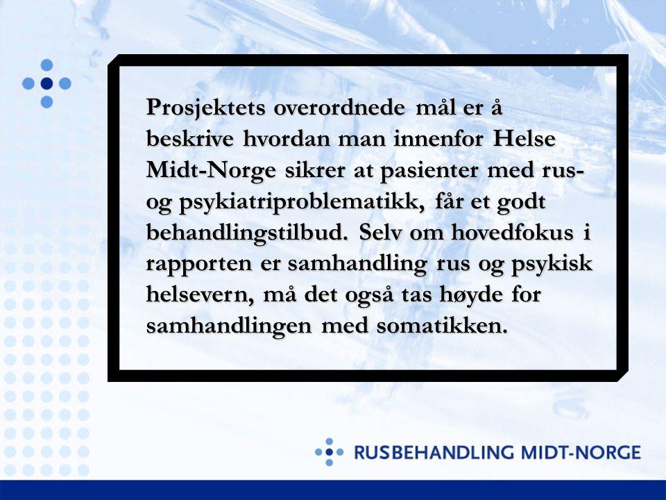 Prosjektets overordnede mål er å beskrive hvordan man innenfor Helse Midt-Norge sikrer at pasienter med rus- og psykiatriproblematikk, får et godt beh