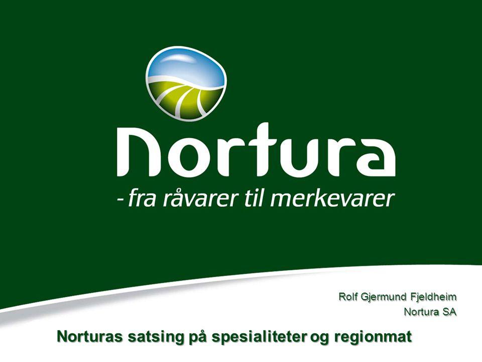 Norturas satsing på spesialiteter og regionmat Rolf Gjermund Fjeldheim Nortura SA