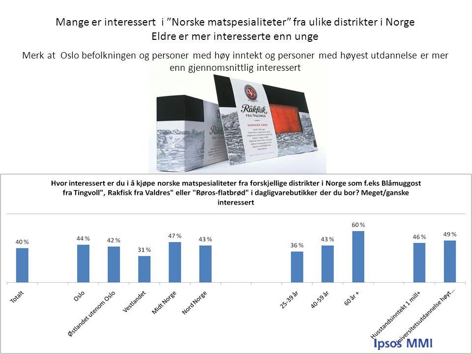 """Mange er interessert i """"Norske matspesialiteter"""" fra ulike distrikter i Norge Eldre er mer interesserte enn unge Merk at Oslo befolkningen og personer"""