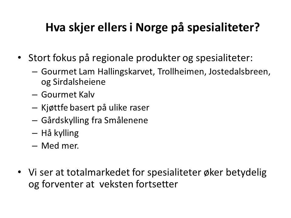 Hva skjer ellers i Norge på spesialiteter? Stort fokus på regionale produkter og spesialiteter: – Gourmet Lam Hallingskarvet, Trollheimen, Jostedalsbr