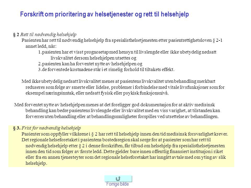 Forskrift om prioritering av helsetjenester og rett til helsehjelp Forrige bilde § 2 Rett til nødvendig helsehjelp Pasienten har rett til nødvendig he