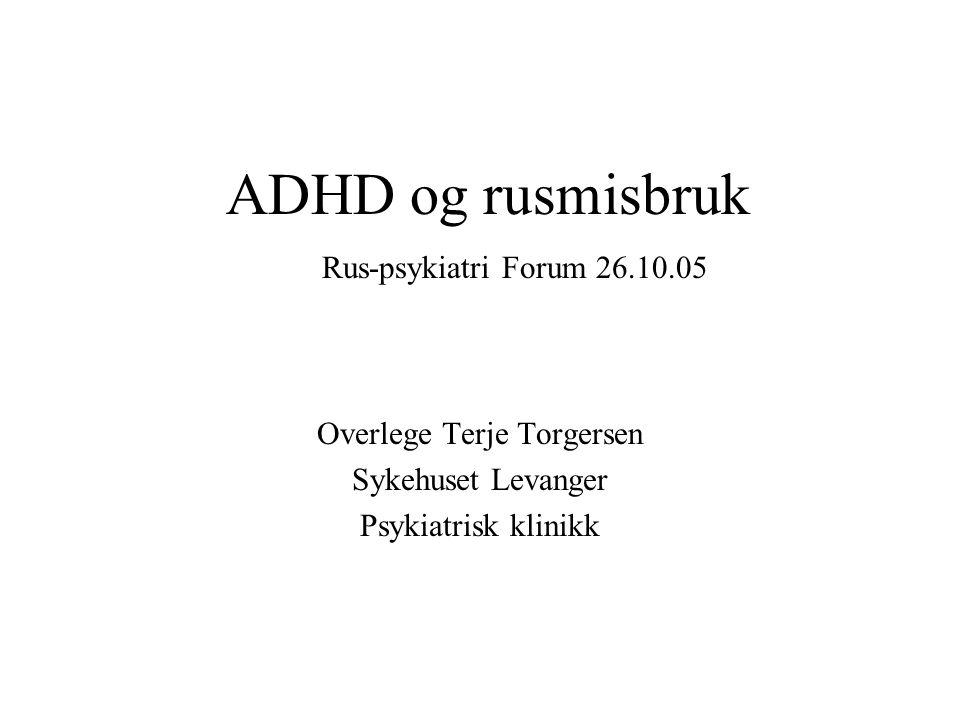 Overlege Terje Torgersen Sykehuset Levanger Psykiatrisk klinikk ADHD og rusmisbruk Rus-psykiatri Forum 26.10.05