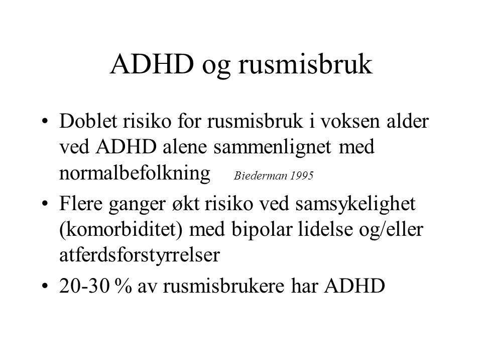ADHD og rusmisbruk Doblet risiko for rusmisbruk i voksen alder ved ADHD alene sammenlignet med normalbefolkning Biederman 1995 Flere ganger økt risiko ved samsykelighet (komorbiditet) med bipolar lidelse og/eller atferdsforstyrrelser 20-30 % av rusmisbrukere har ADHD