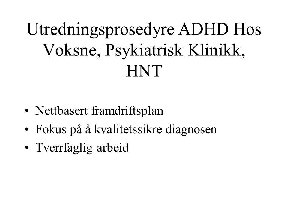 Utredningsprosedyre ADHD Hos Voksne, Psykiatrisk Klinikk, HNT Nettbasert framdriftsplan Fokus på å kvalitetssikre diagnosen Tverrfaglig arbeid
