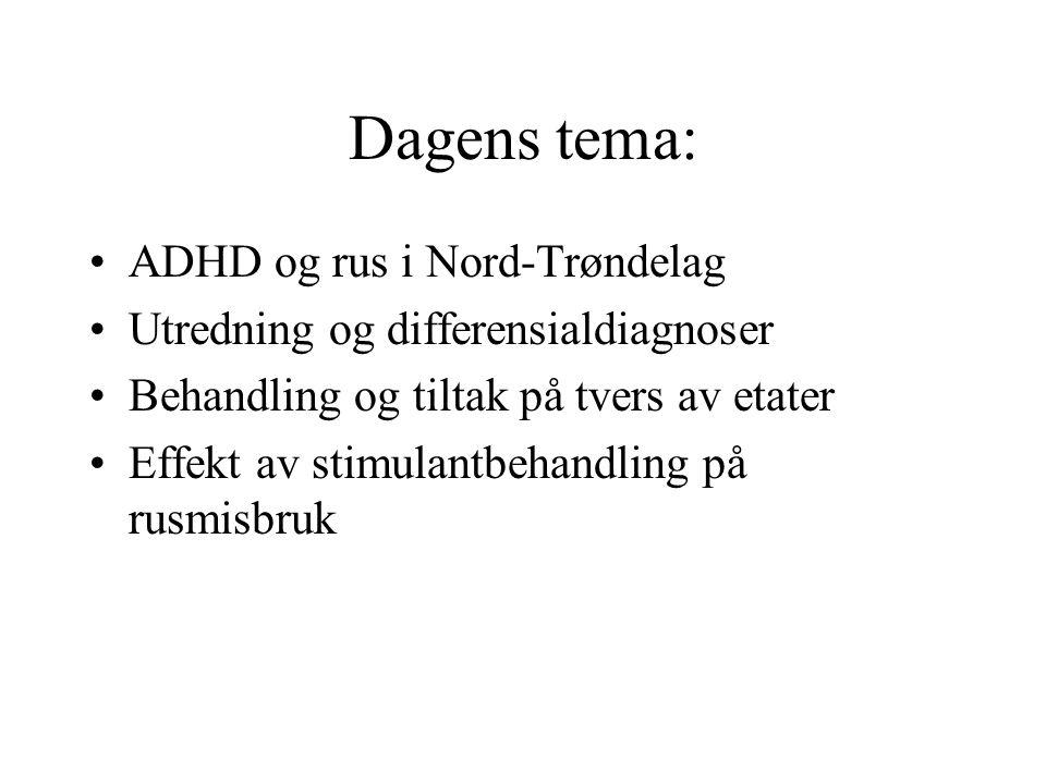 ADHD og rus i Nord-Trøndelag Utredning og differensialdiagnoser Behandling og tiltak på tvers av etater Effekt av stimulantbehandling på rusmisbruk Dagens tema: