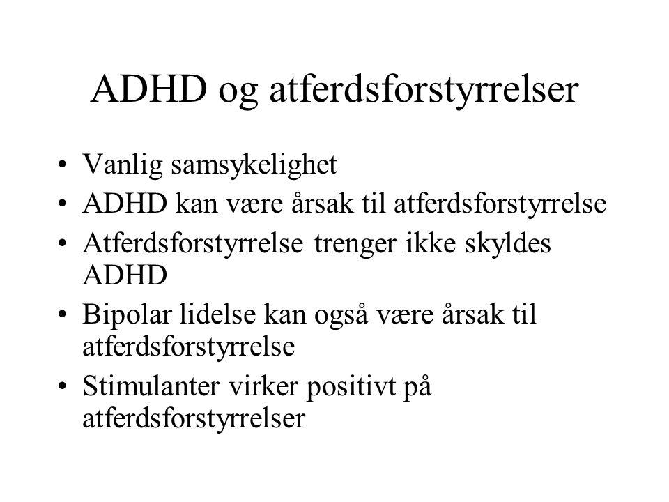 ADHD og atferdsforstyrrelser Vanlig samsykelighet ADHD kan være årsak til atferdsforstyrrelse Atferdsforstyrrelse trenger ikke skyldes ADHD Bipolar lidelse kan også være årsak til atferdsforstyrrelse Stimulanter virker positivt på atferdsforstyrrelser