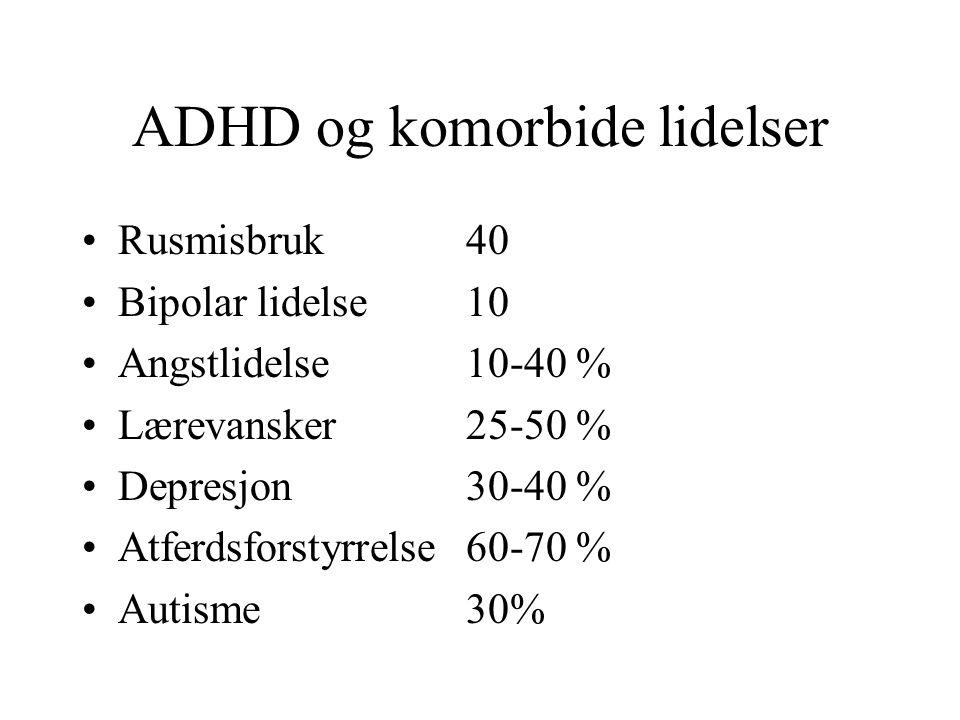 ADHD og komorbide lidelser Rusmisbruk40 Bipolar lidelse10 Angstlidelse10-40 % Lærevansker25-50 % Depresjon30-40 % Atferdsforstyrrelse60-70 % Autisme30%