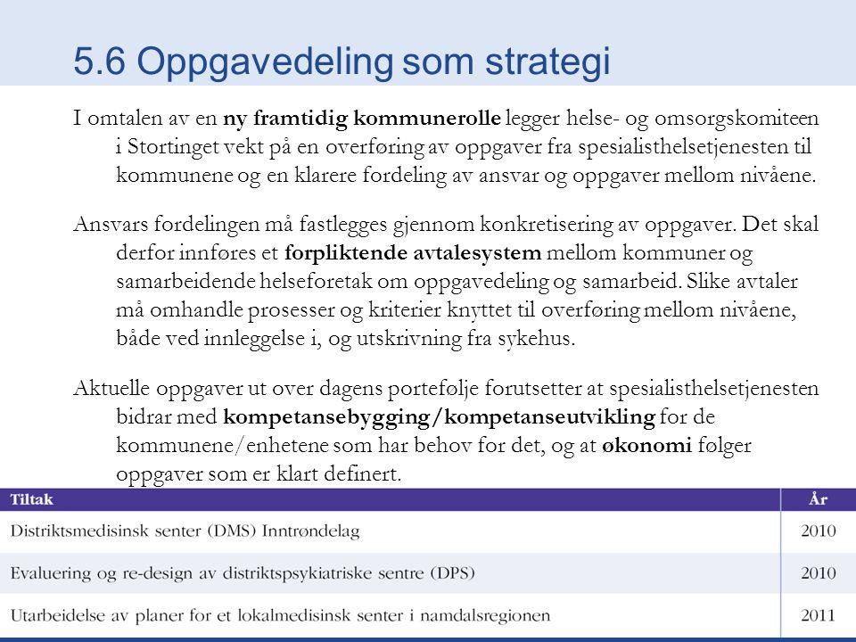 5.6 Oppgavedeling som strategi I omtalen av en ny framtidig kommunerolle legger helse- og omsorgskomiteen i Stortinget vekt på en overføring av oppgav