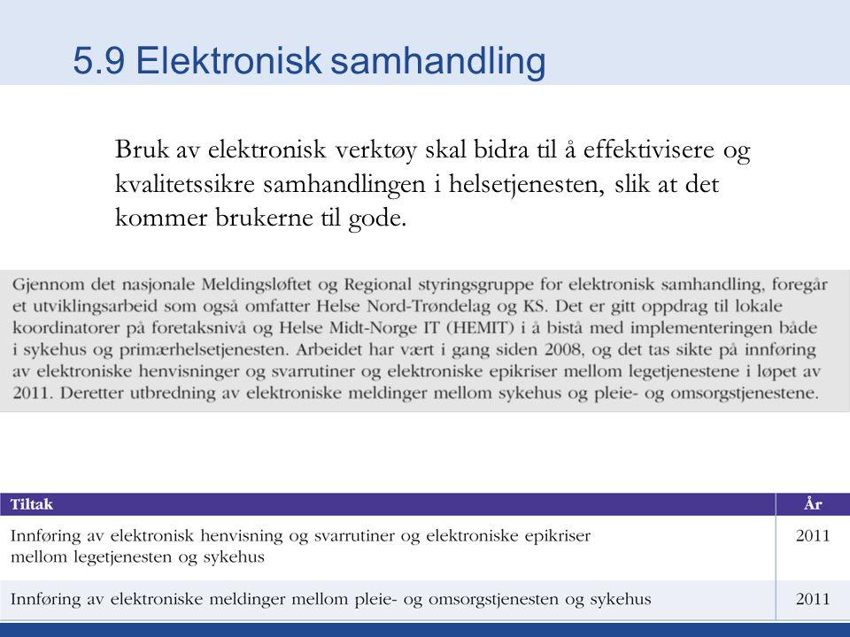 5.9 Elektronisk samhandling Bruk av elektronisk verktøy skal bidra til å effektivisere og kvalitetssikre samhandlingen i helsetjenesten, slik at det kommer brukerne til gode.